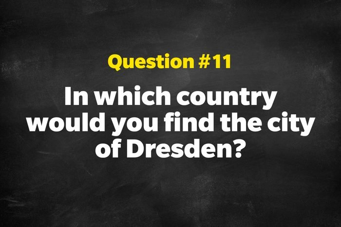 Question #11: In which country would you find the city of Dresden?