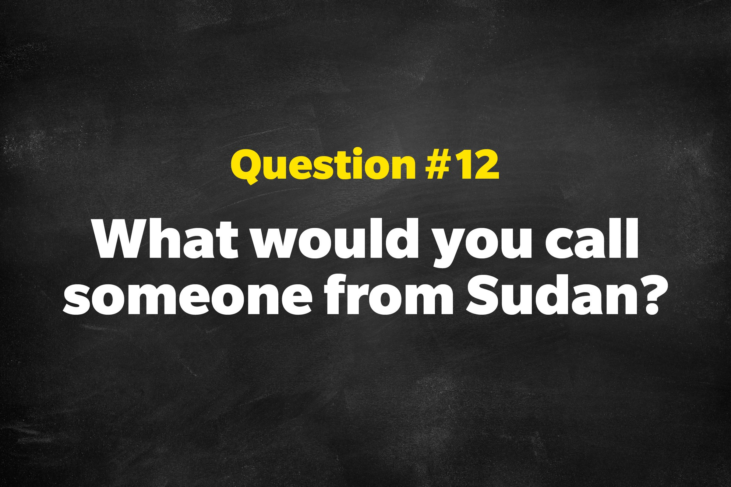 Question #12: What would you call someone from Sudan?