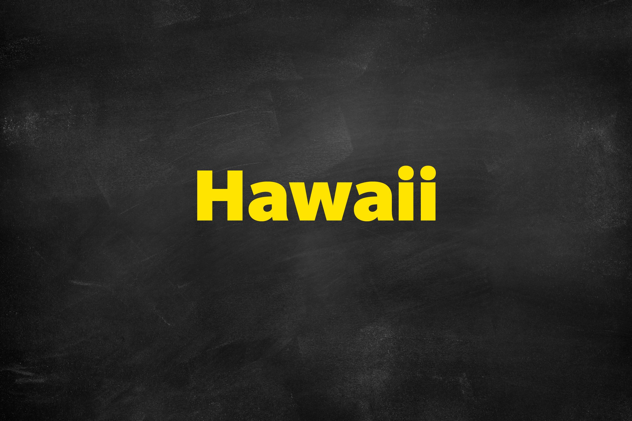 Answer: Hawaii