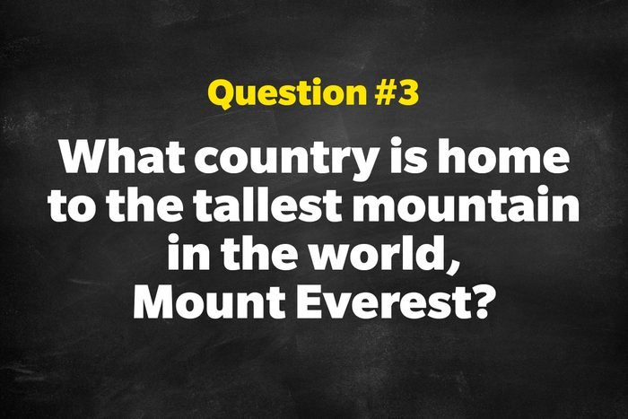 Question #3: What country is home to the tallest mountain in the world, Mount Everest?