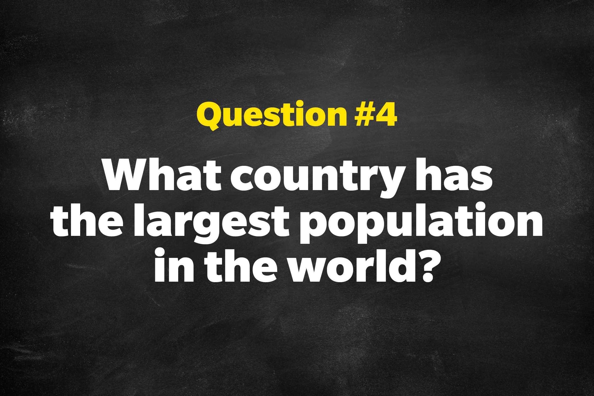 Question #4: What country has the largest population in the world?