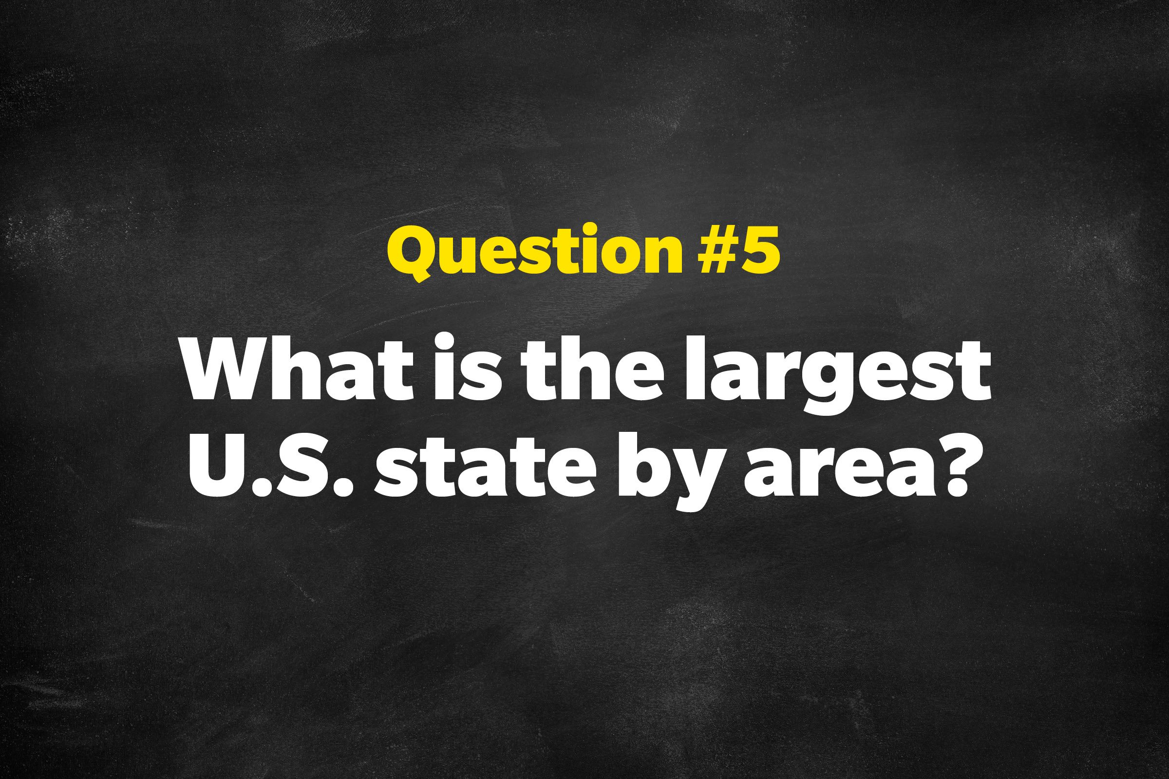 Question #5: What is the largest U.S. state by area?