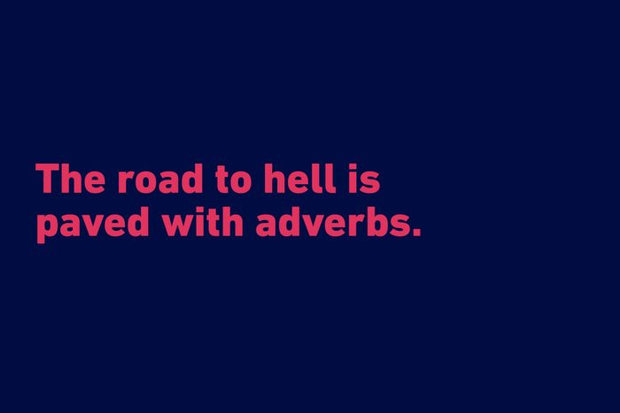 """""""The road to hell is paved with adverbs."""" —Stephen King"""