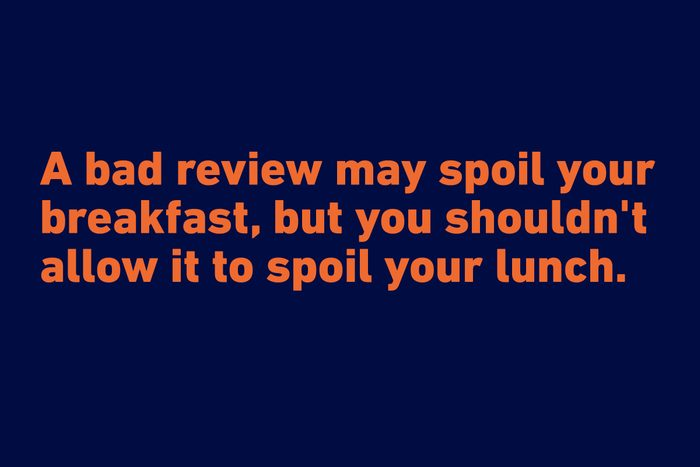"""""""A bad review may spoil your breakfast, but you shouldn't allow it to spoil your lunch."""" —Kingsley Amis"""