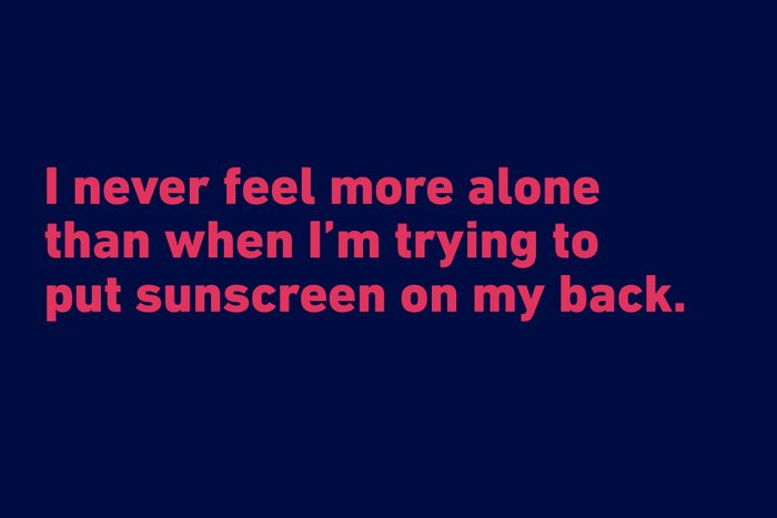 """""""I never feel more alone than when I'm trying to put sunscreen on my back."""" —Jimmy Kimmel"""