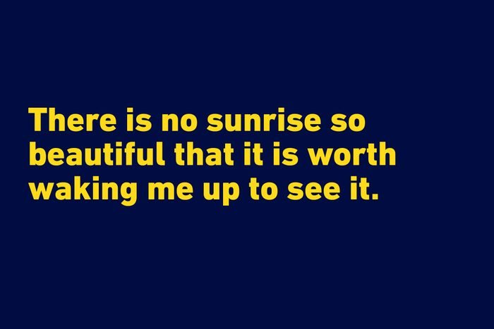 """""""There is no sunrise so beautiful that it is worth waking me up to see it.""""―Mindy Kaling"""