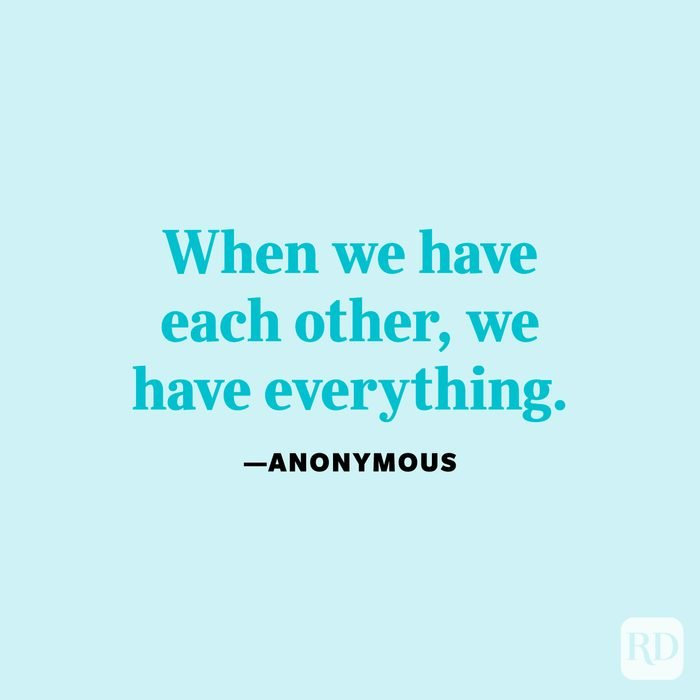 """""""When we have each other, we have everything."""" —Anonymous"""