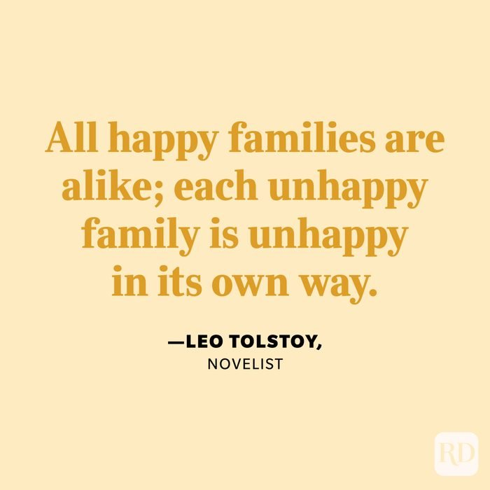 """""""All happy families are alike; each unhappy family is unhappy in its own way."""" —Leo Tolstoy, novelist"""