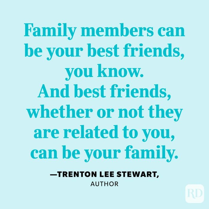 """""""Family members can be your best friends, you know. And best friends, whether or not they are related to you, can be your family."""" —Trenton Lee Stewart, author"""