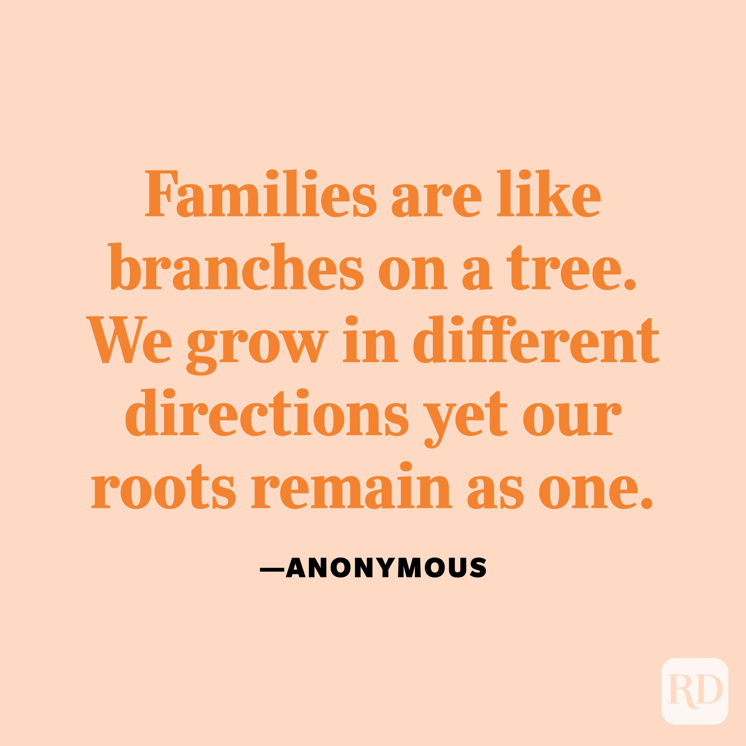 """""""Families are like branches on a tree. We grow in different directions yet our roots remain as one."""" —Anonymous"""