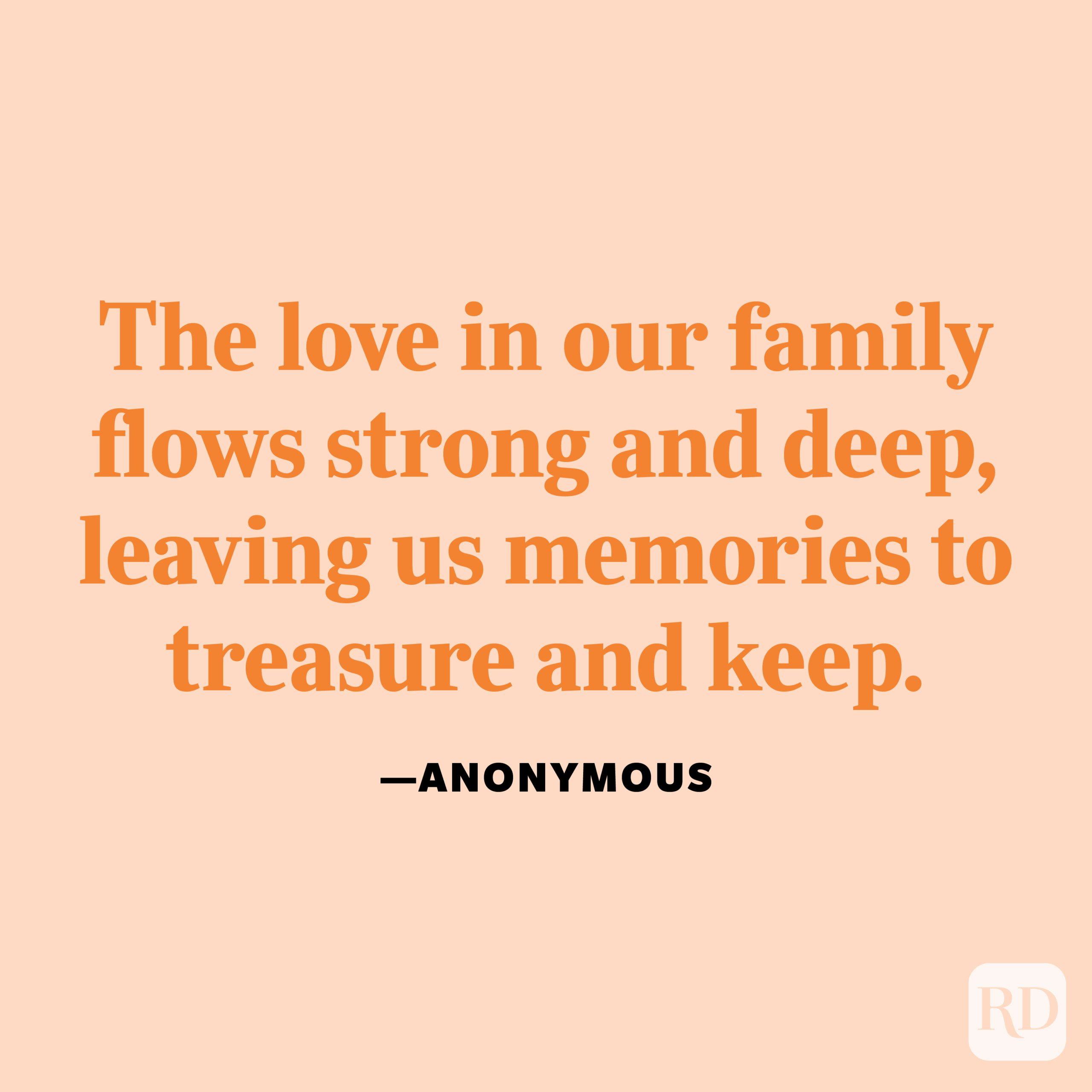 """""""The love in our family flows strong and deep, leaving us memories to treasure and keep."""" —Anonymous"""