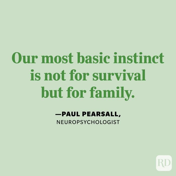 """""""Our most basic instinct is not for survival but for family."""" —Paul Pearsall, neuropsychologist."""