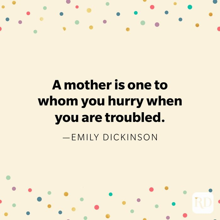 """""""A mother is one to whom you hurry when you are troubled."""" —Emily Dickinson."""
