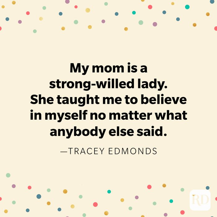 """""""My mom is a strong-willed lady. She taught me to believe in myself no matter what anybody else said."""" —Tracey Edmonds."""
