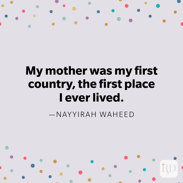 """""""My mother was my first country, the first place I ever lived."""" —Nayyirah Waheed"""