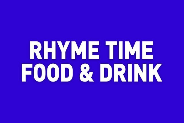 rhyme time food & drink jeopardy category