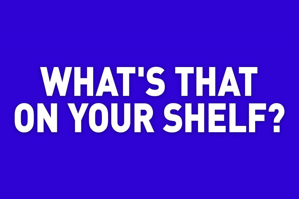 what's that on your shelf? jeopardy category