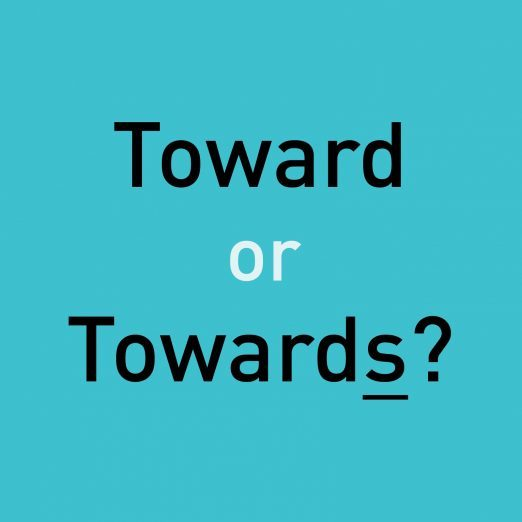 """Toward"" or ""Towards"": Which Is Correct?"