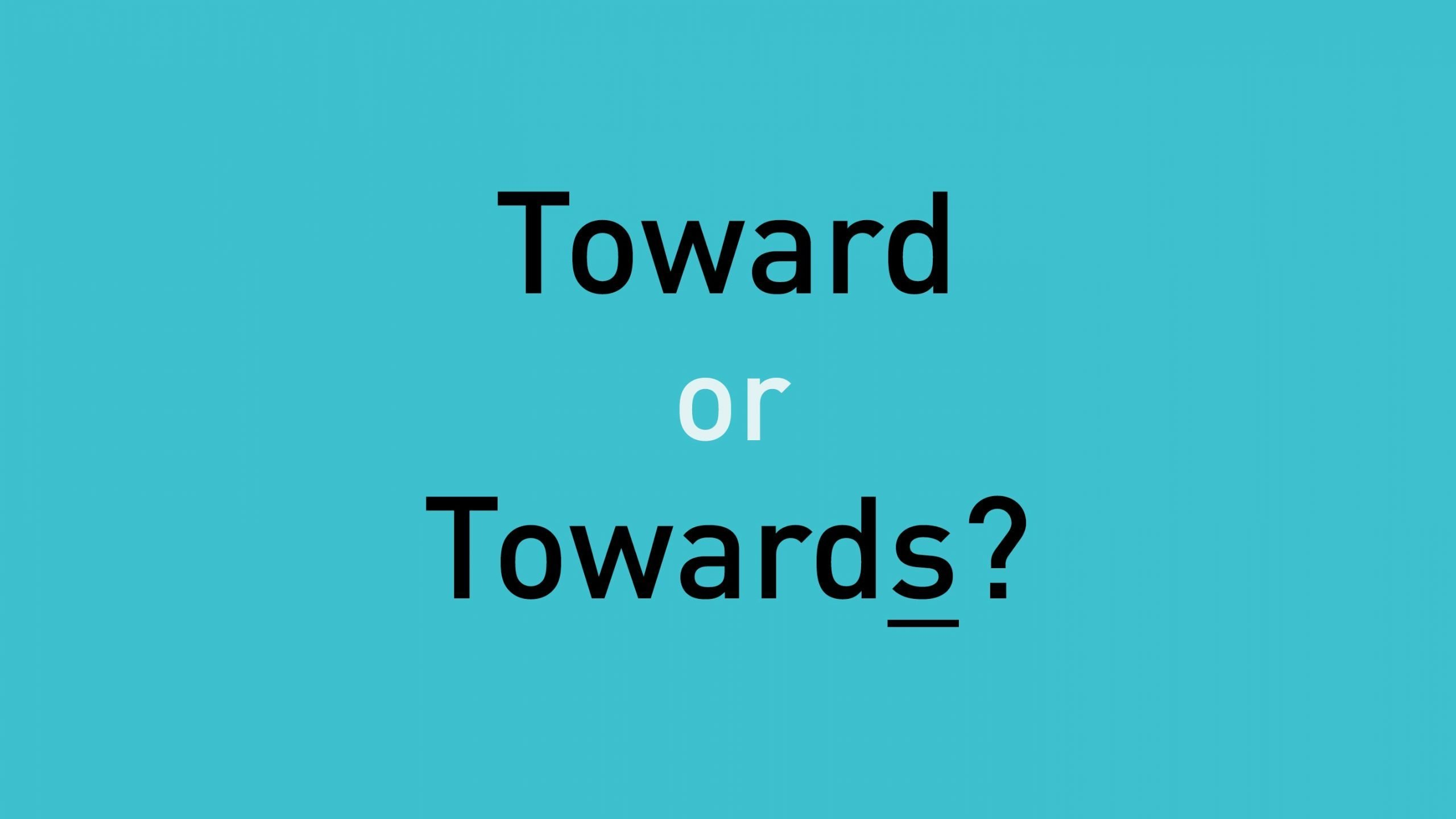toward or towards?