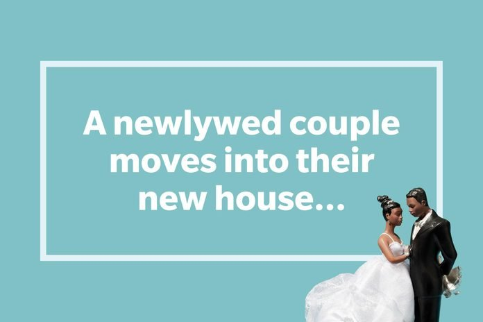 A newlywed couple moves into their new house...
