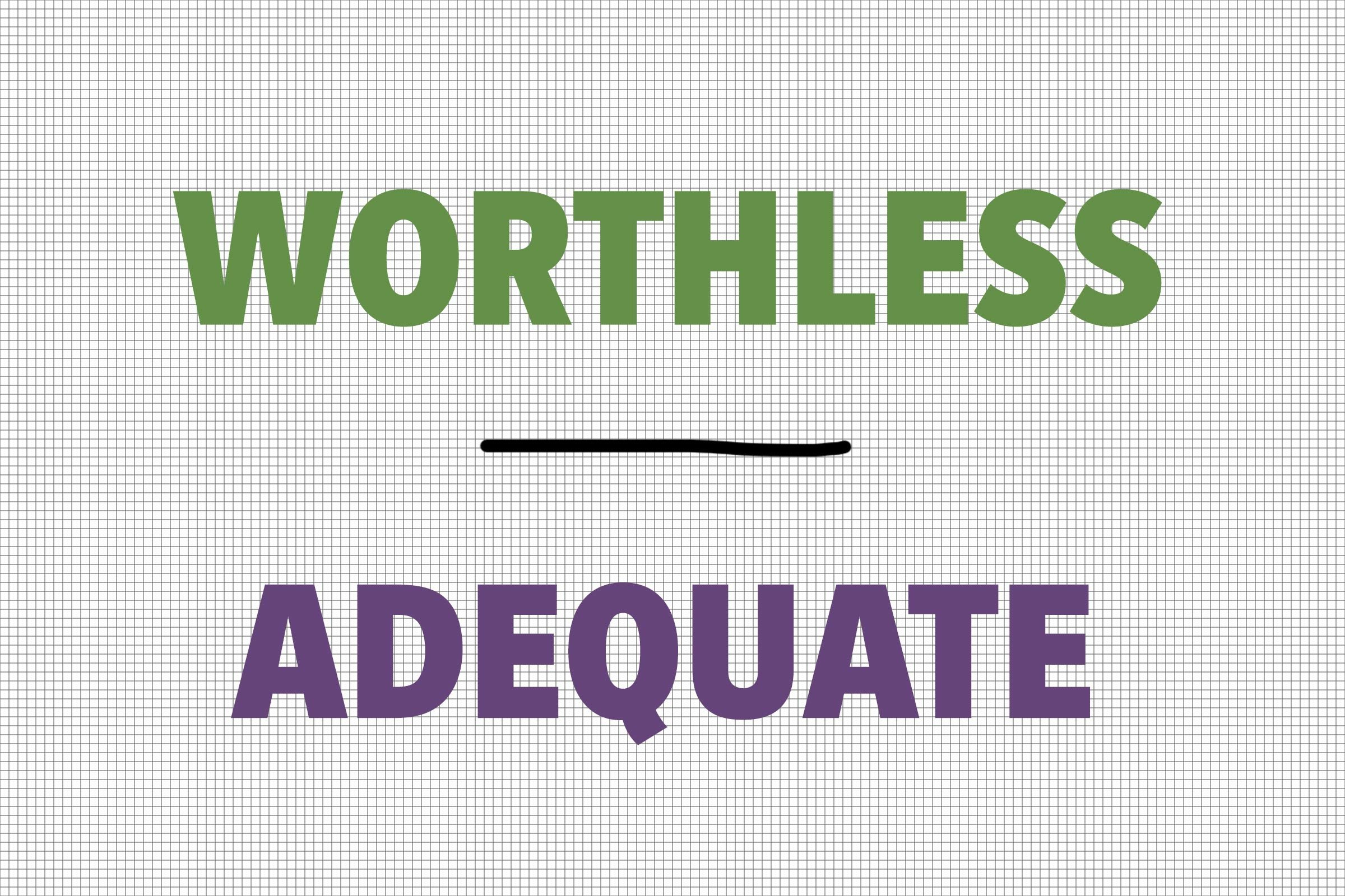Worthless/Adequate