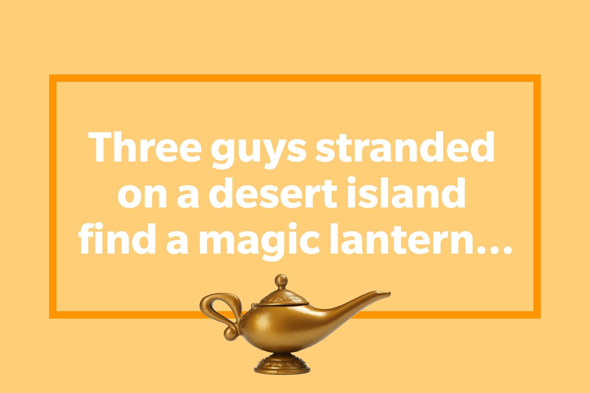 Three guys stranded on a desert island find a magic lantern