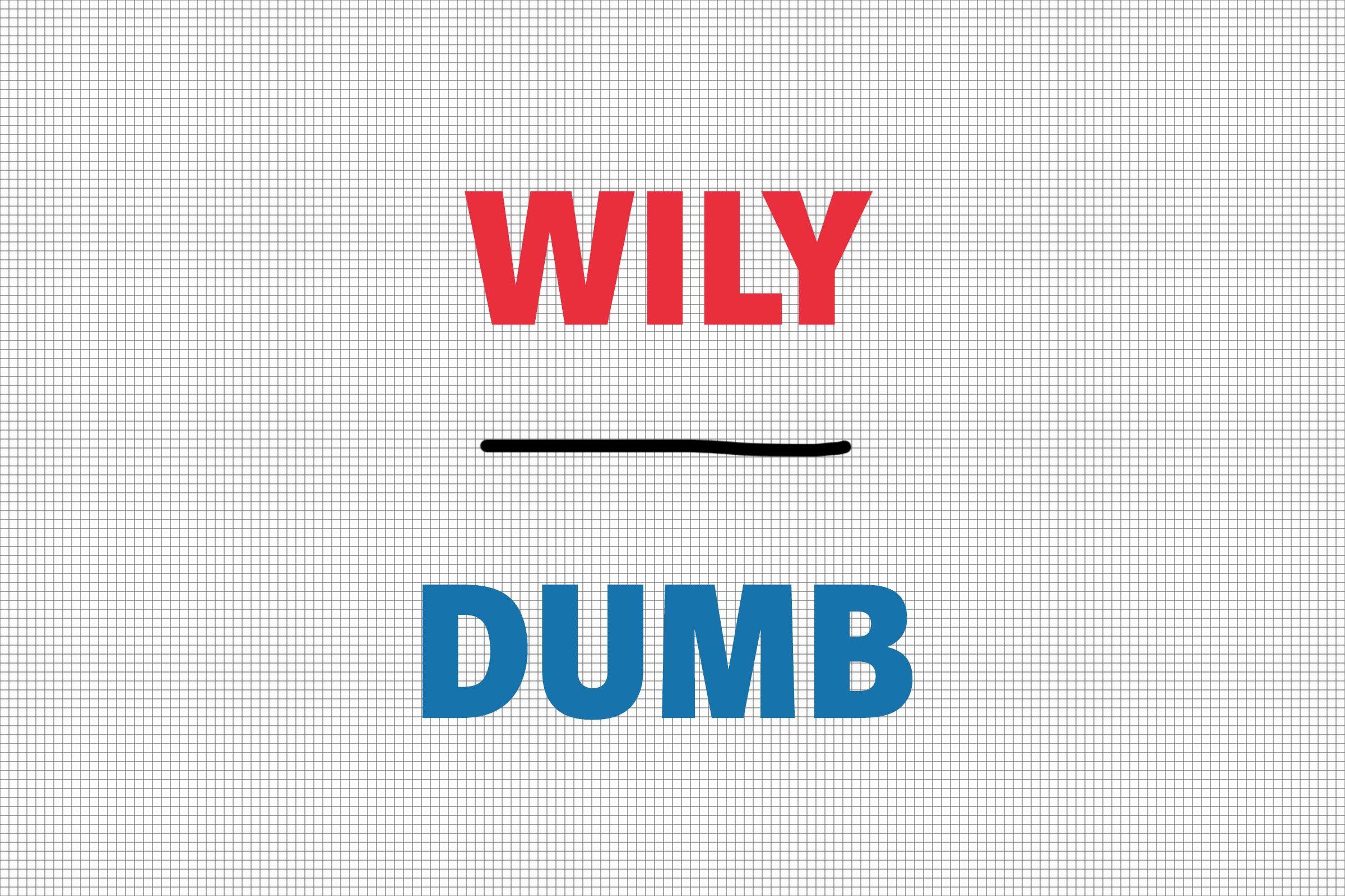 Wily/Dumb