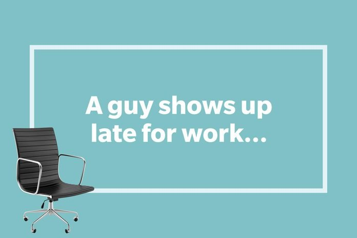 A guy shows up late for work...