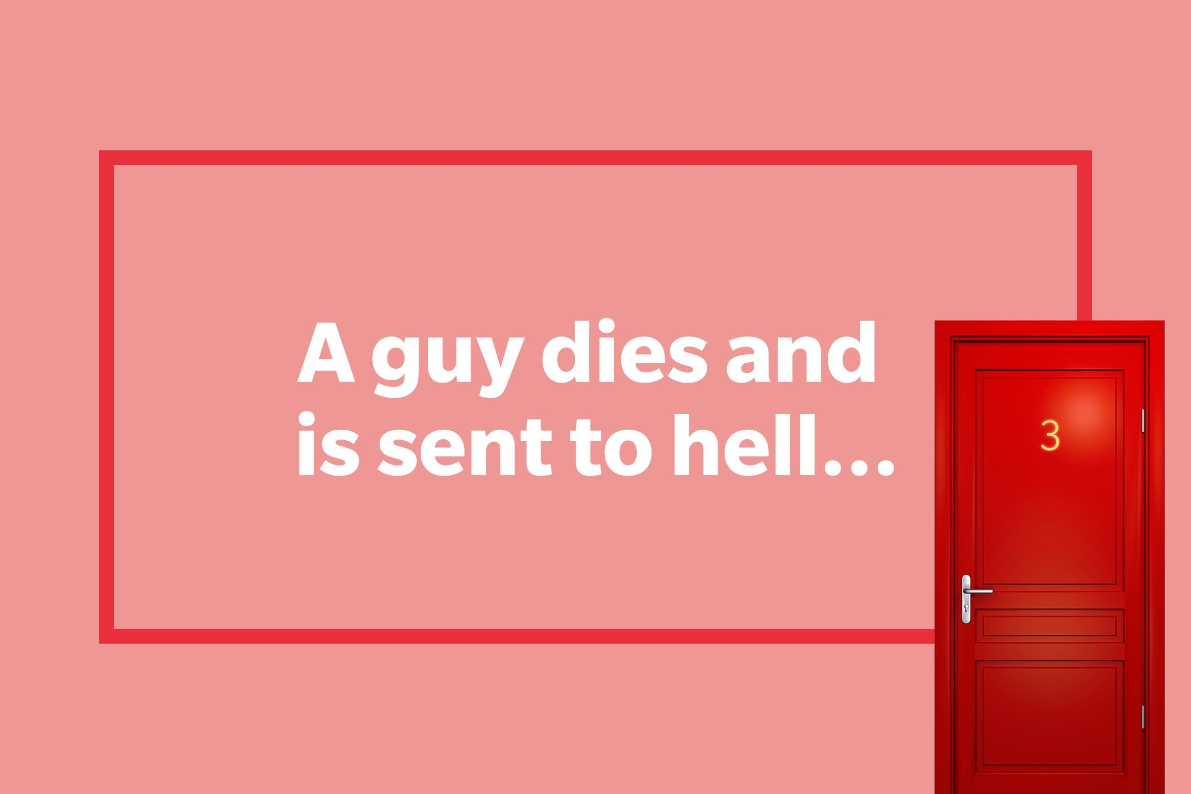 A guy dies and is sent to hell.