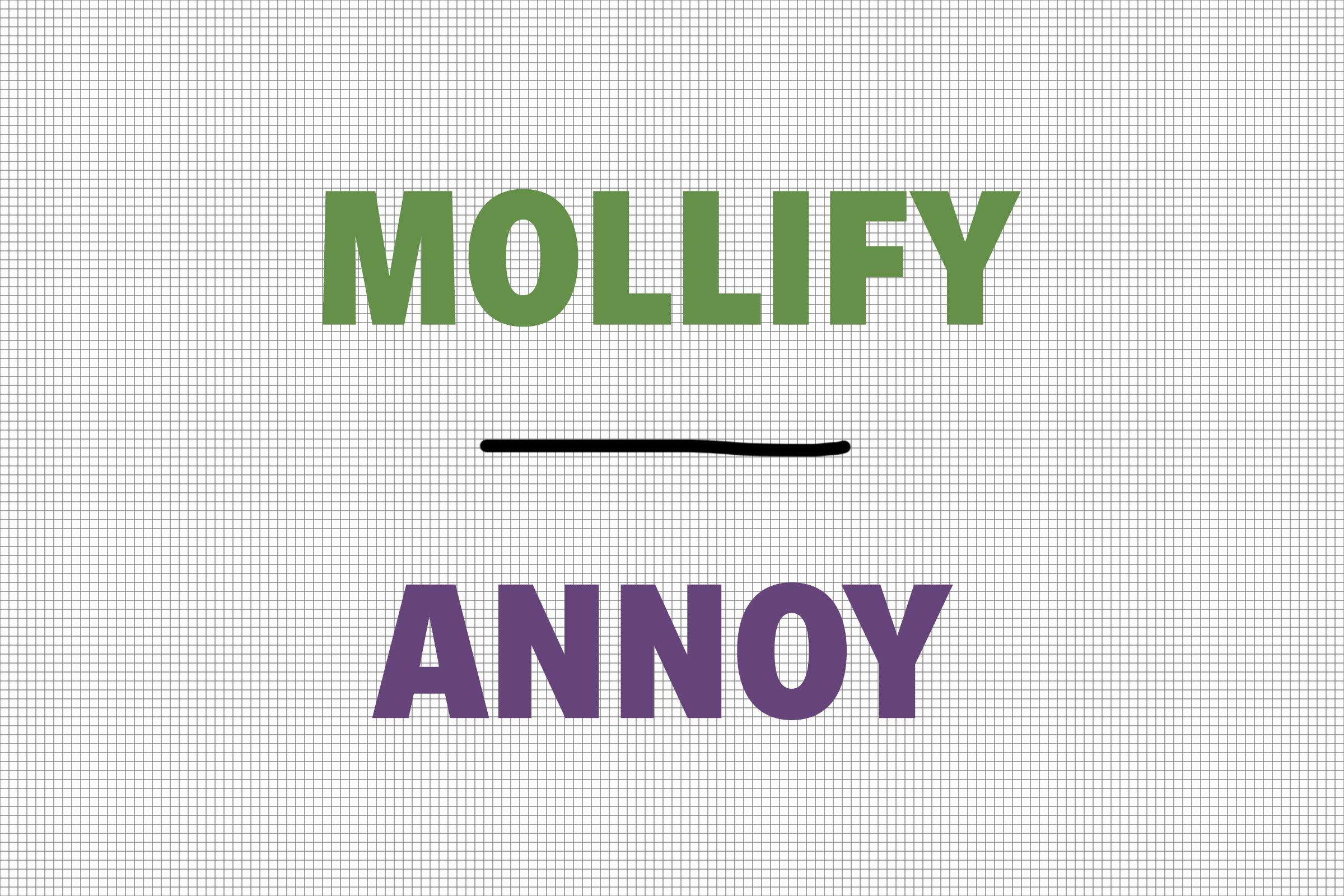 Mollify/Annoy