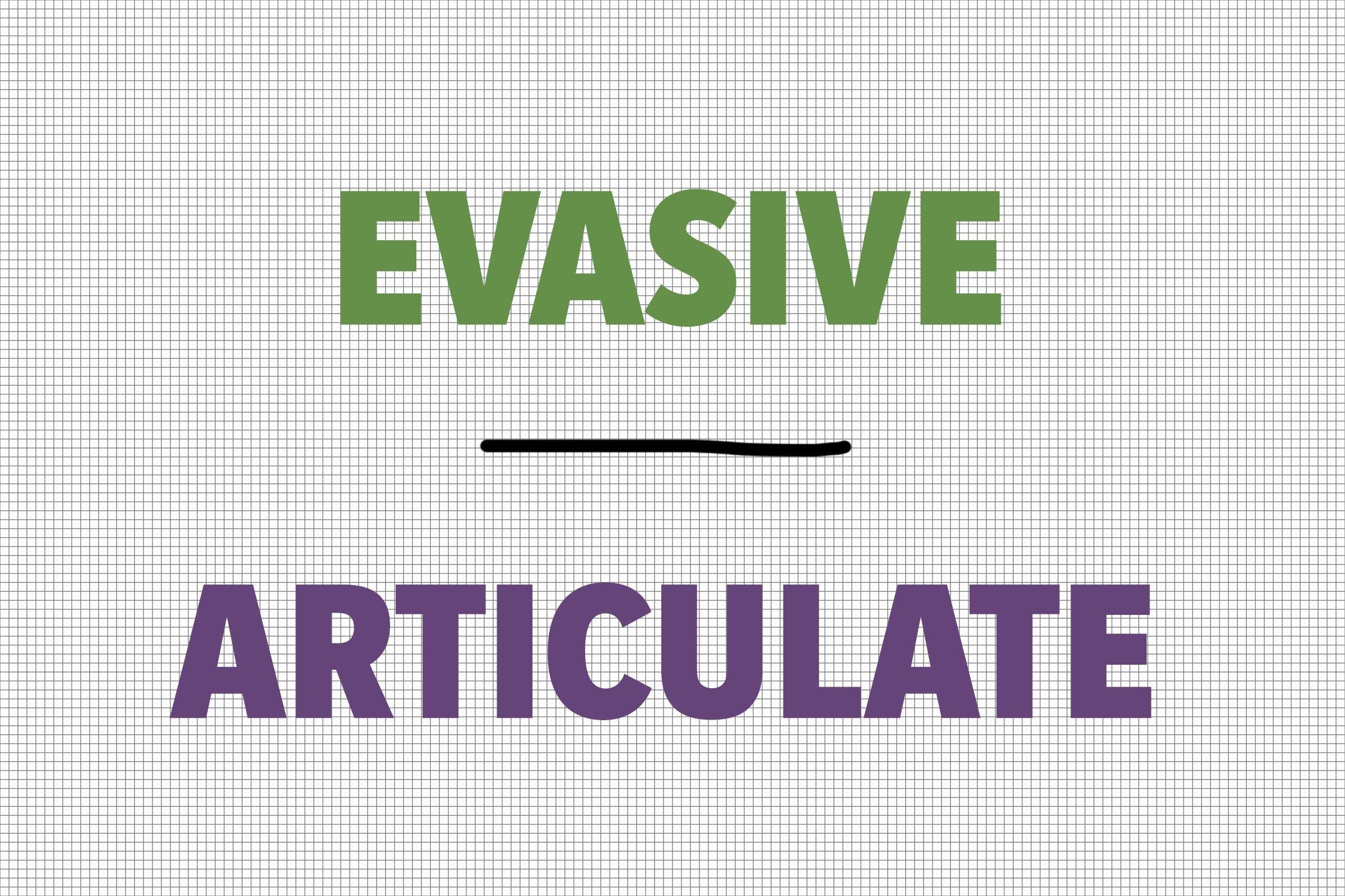 Evasive/Articulate