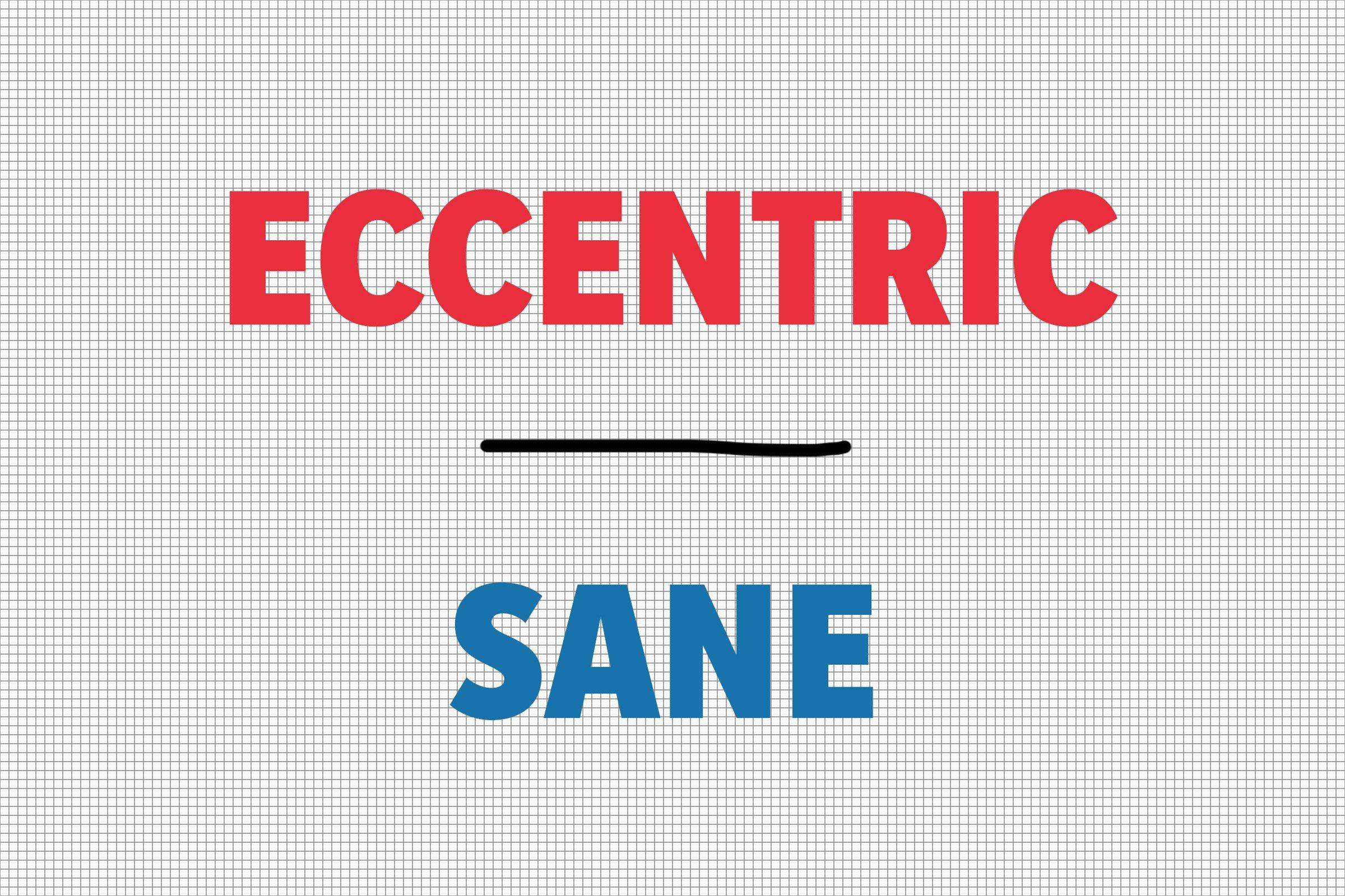 Eccentric/Sane