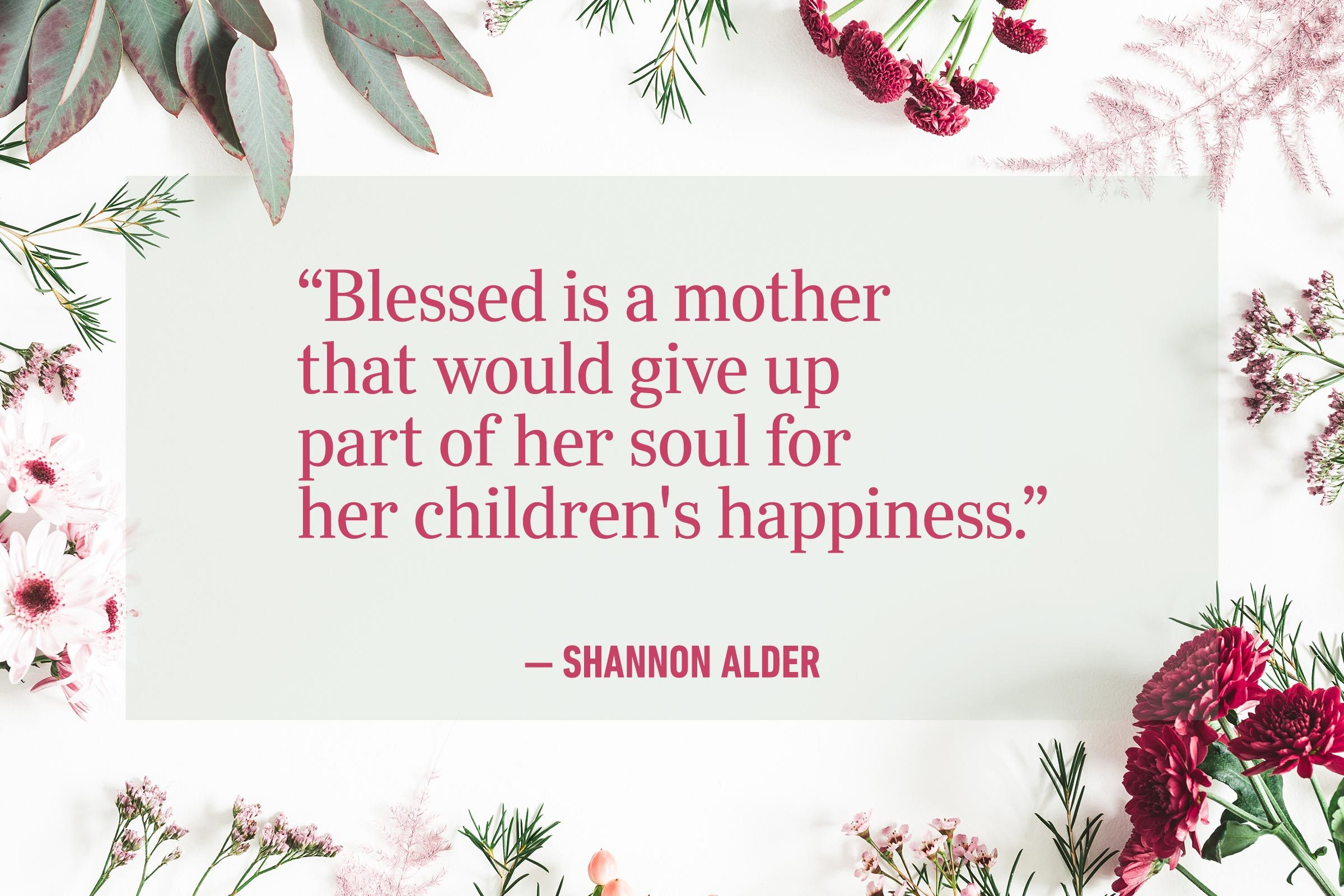 """Blessed is a mother that would give up part of her soul for her children's happiness."" —Shannon Alder"