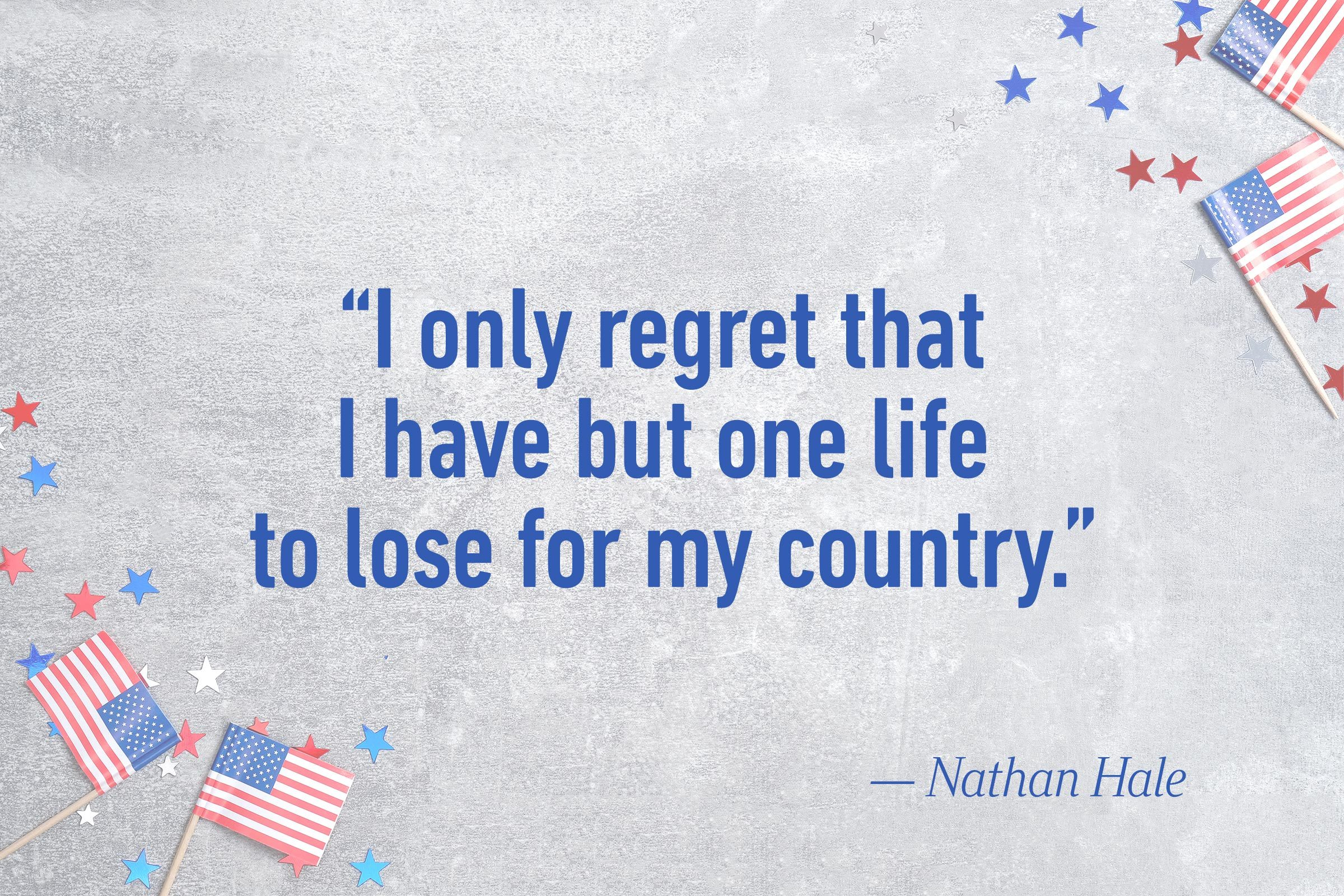 """I only regret that I have but one life to lose for my country.""—Nathan Hale"