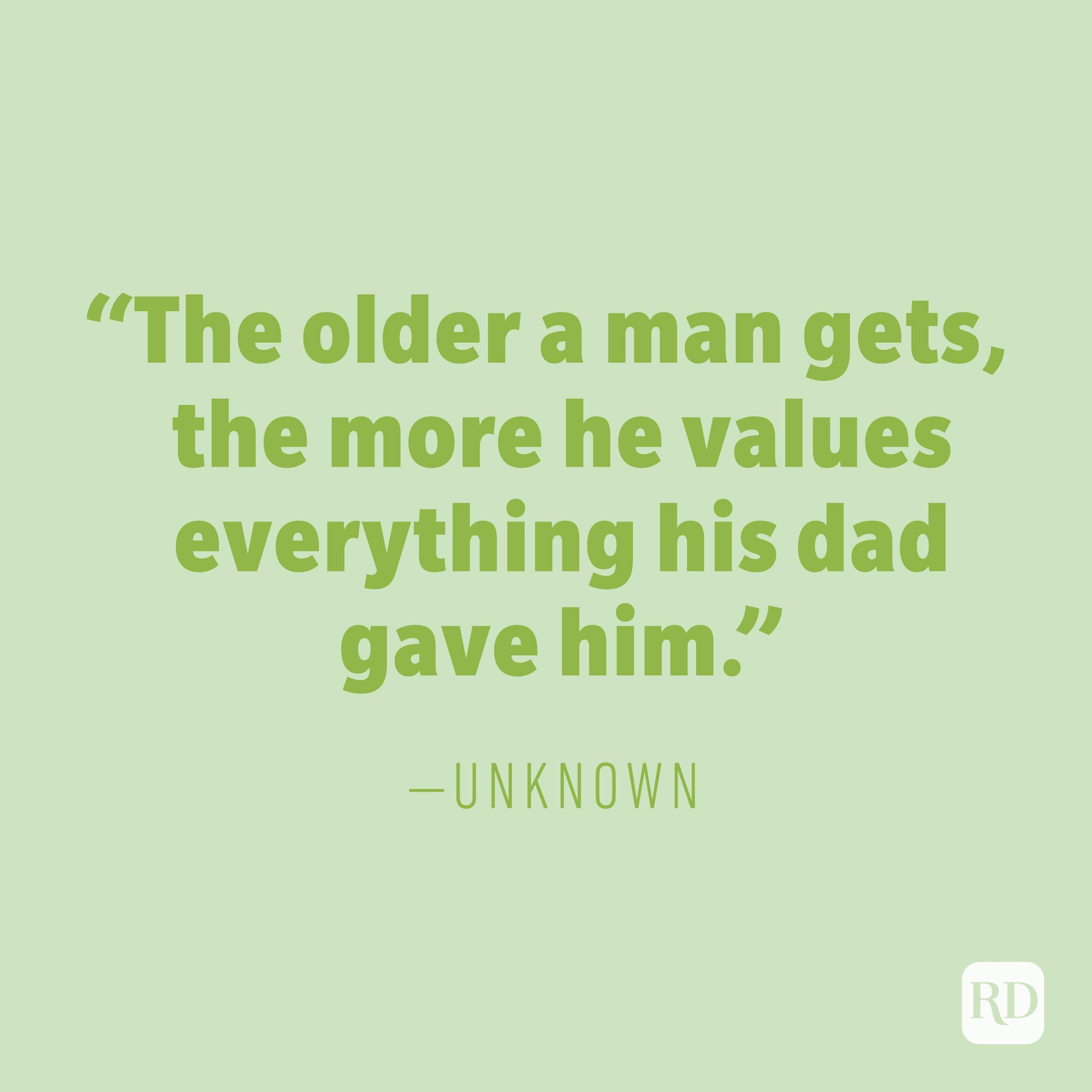 """The older a man gets, the more he values everything his dad gave him."" —UNKNOWN"