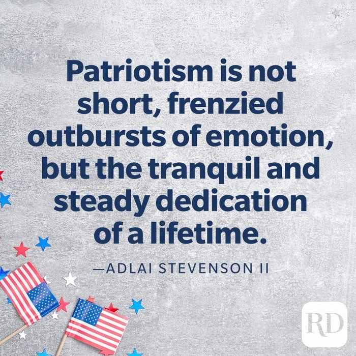"""""""Patriotism is not short, frenzied outbursts of emotion, but the tranquil and steady dedication of a lifetime.""""—Adlai Stevenson II"""