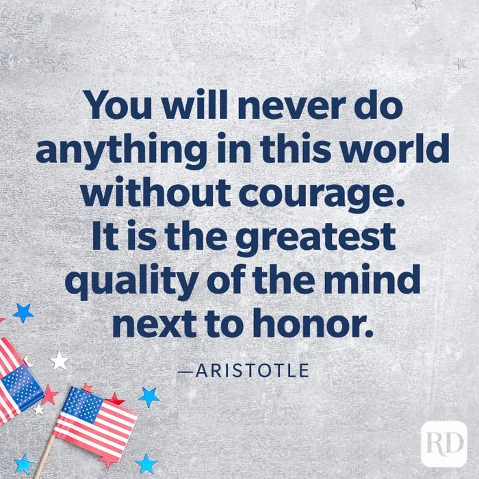 """""""You will never do anything in this world without courage. It is the greatest quality of the mind next to honor.""""—Aristotle"""