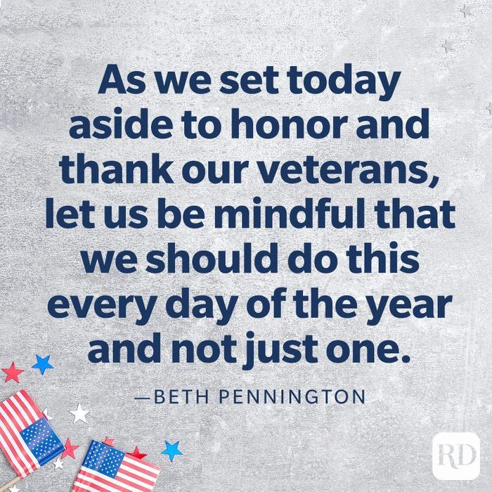 """""""As we set today aside to honor and thank our veterans, let us be mindful that we should do this every day of the year and not just one.""""—Beth Pennington"""
