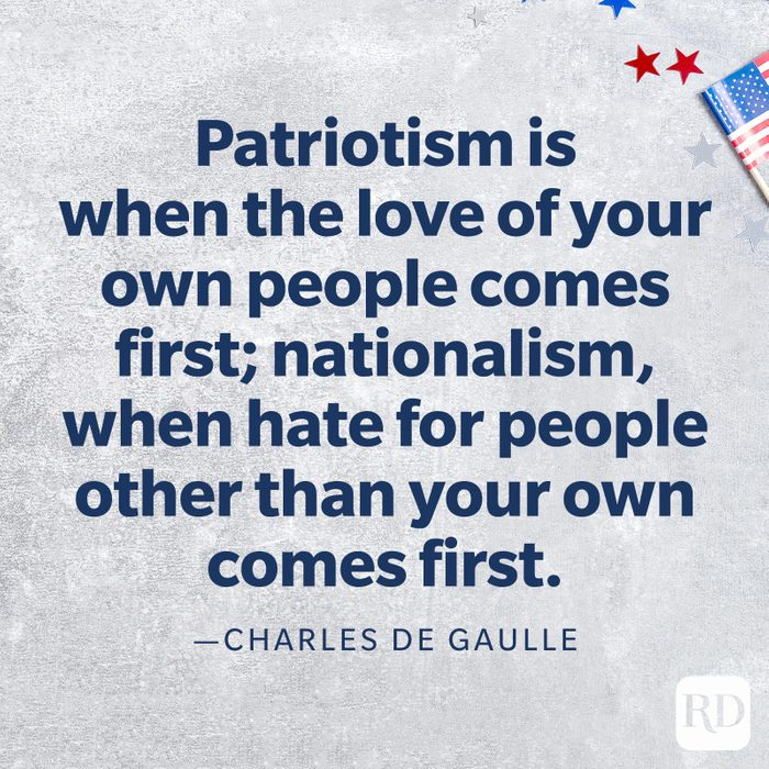 """""""Patriotism is when the love of your own people comes first; nationalism, when hate for people other than your own comes first.""""—Charles de Gaulle"""