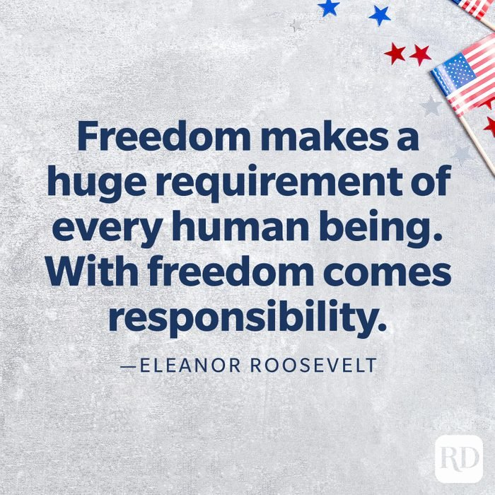 """""""Freedom makes a huge requirement of every human being. With freedom comes responsibility.""""—Eleanor Roosevelt"""