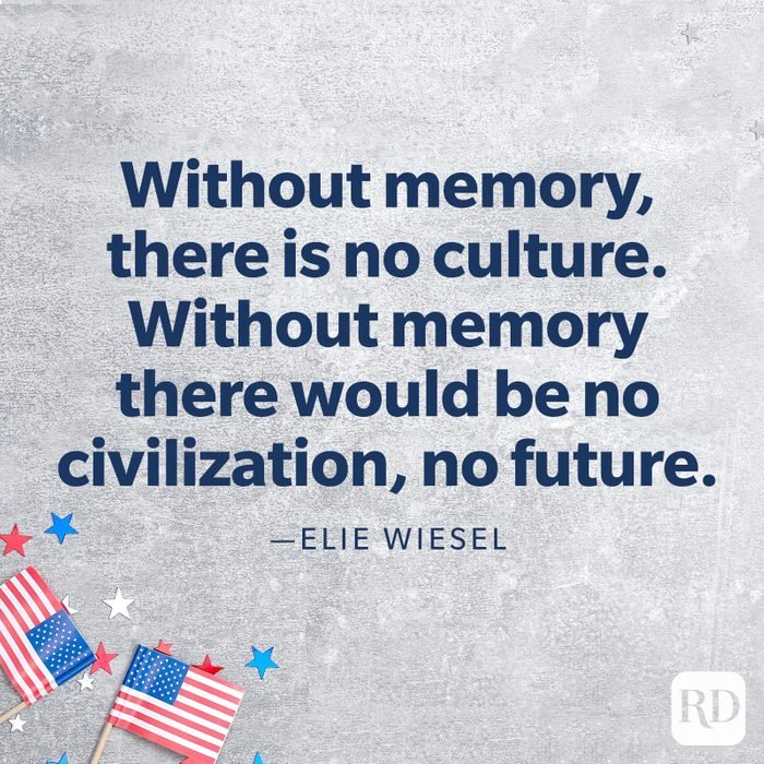 """""""Without memory, there is no culture. Without memory there would be no civilization, no future.""""—Elie Wiesel"""