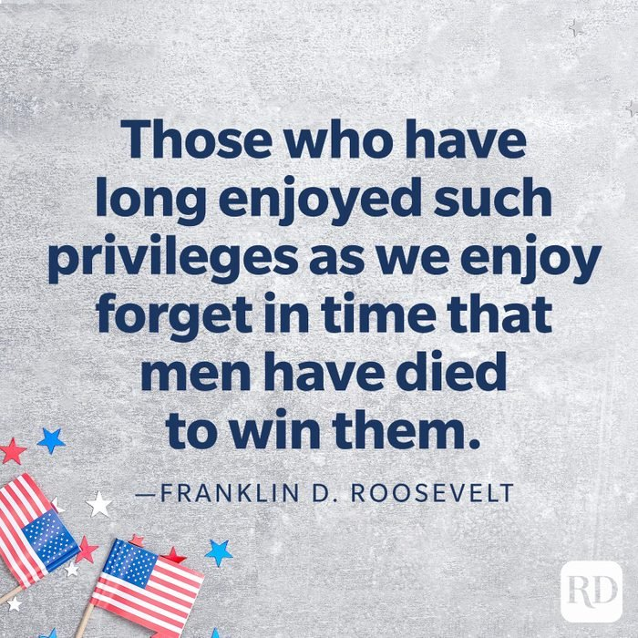"""""""Those who have long enjoyed such privileges as we enjoy forget in time that men have died to win them.""""—Franklin D. Roosevelt"""