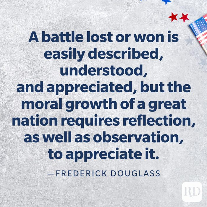 """""""A battle lost or won is easily described, understood, and appreciated, but the moral growth of a great nation requires reflection, as well as observation, to appreciate it.""""—Frederick Douglass"""