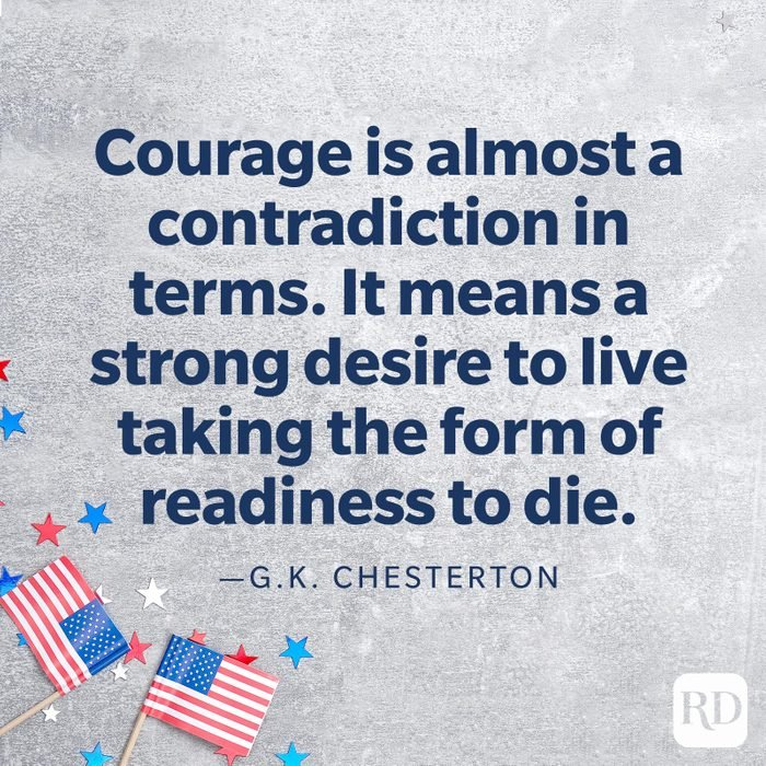 """""""Courage is almost a contradiction in terms. It means a strong desire to live taking the form of readiness to die.""""—G.K. Chesterton"""