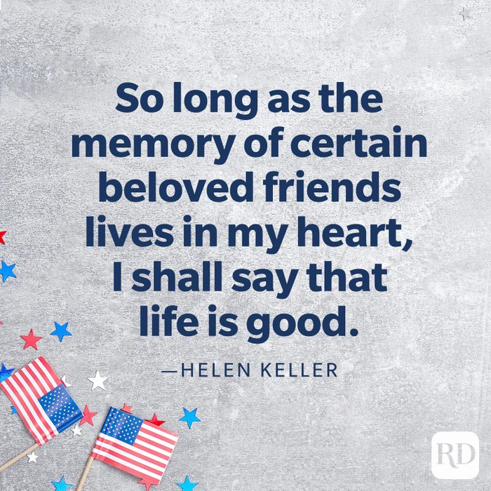 """""""So long as the memory of certain beloved friends lives in my heart, I shall say that life is good.""""—Helen Keller"""