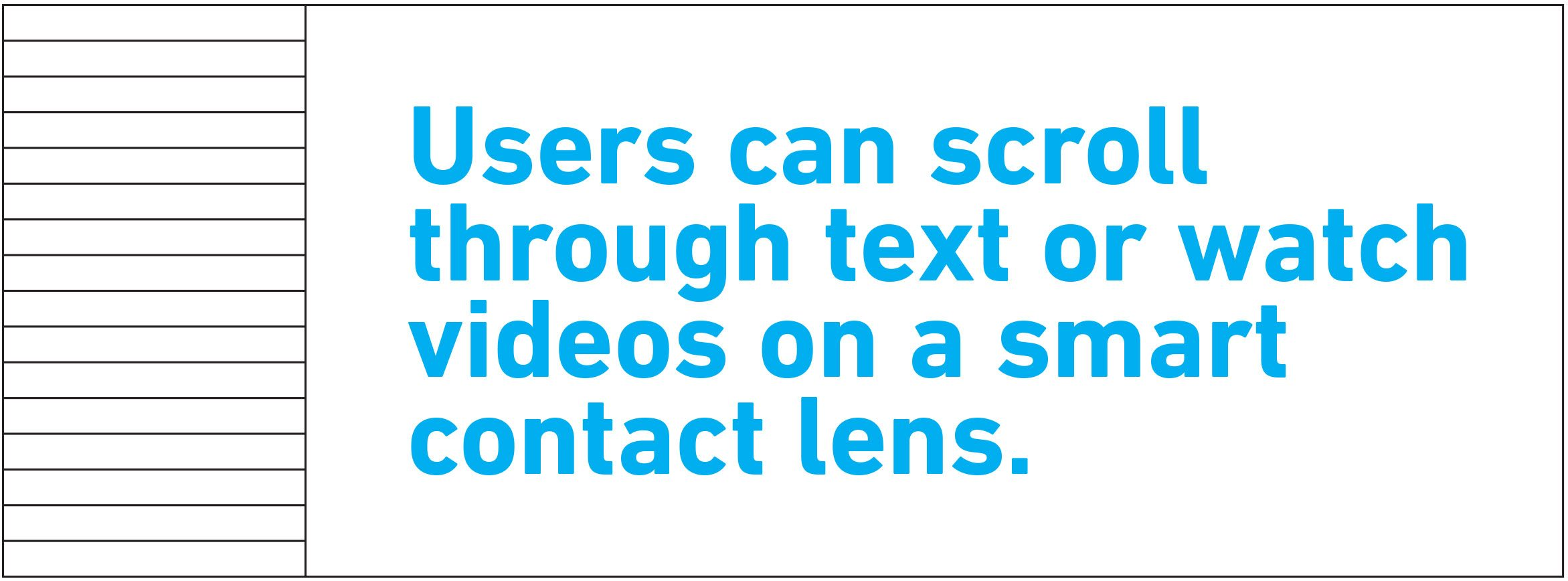 pull quote text. Users can scroll through text or watch videos on a smart contact lens.