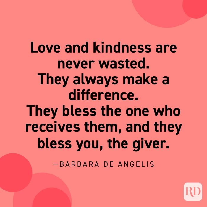 """""""Love and kindness are never wasted. They always make a difference. They bless the one who receives them, and they bless you, the giver."""" —Barbara De Angelis"""