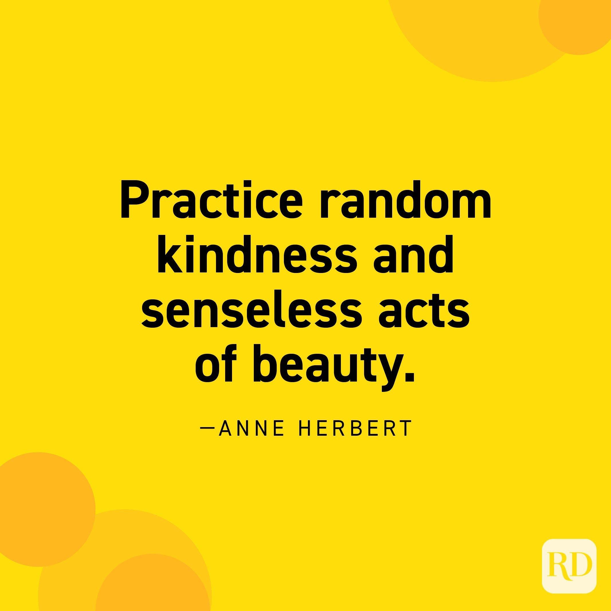 """Practice random kindness and senseless acts of beauty."" —Anne Herbert."