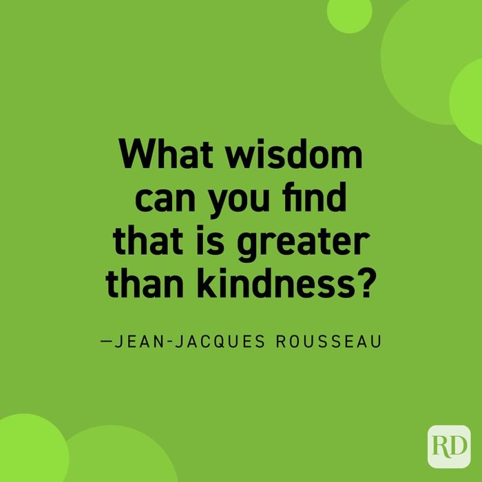 """""""What wisdom can you find that is greater than kindness?"""" —Jean-Jacques Rousseau"""
