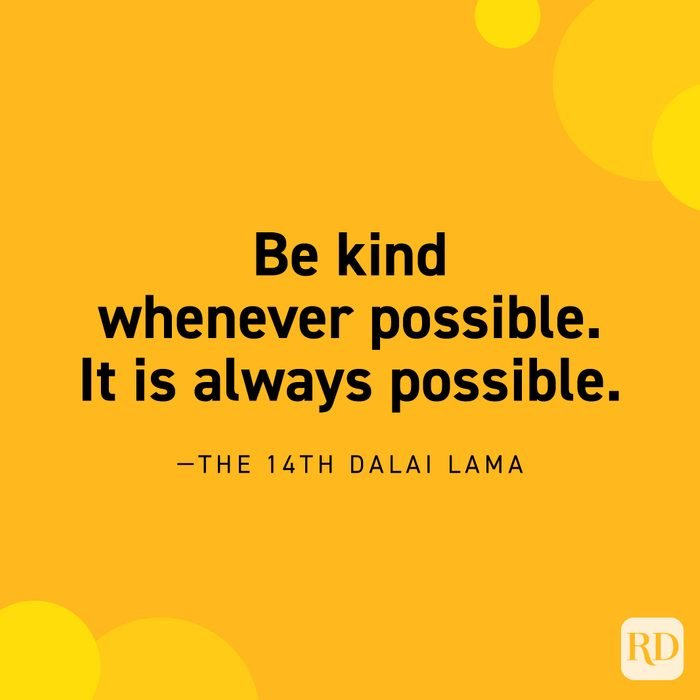 """""""Be kind whenever possible. It is always possible."""" —The 14th Dalai Lama."""